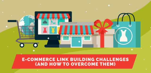 E-Commerce Link Building Challenges (And How to Overcome Them)