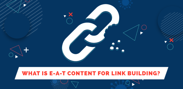 What is E-A-T Content for Link Building?