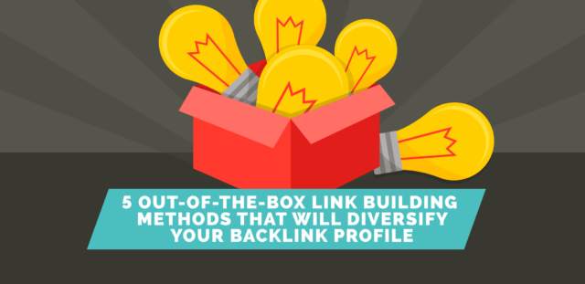 5 Out-of-the-Box Link Building Methods that Will Diversify Your Backlink Profile