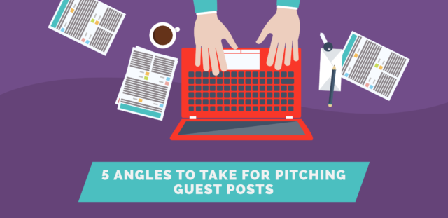 5 Angles to Take for Pitching Guest Posts