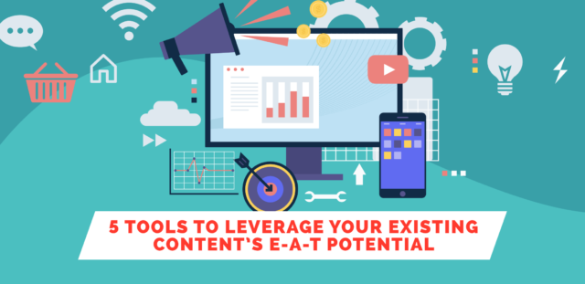 5 Tools to Leverage Your Existing Content's E-A-T Potential