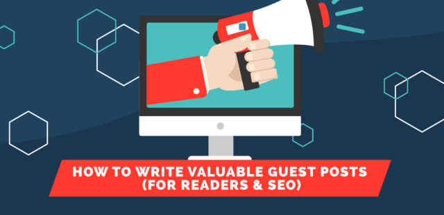 How to Write Valuable Guest Posts (for Readers & SEO)