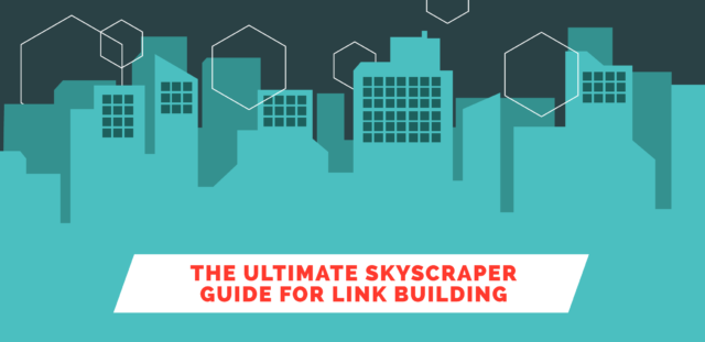 The Ultimate Skyscraper Guide for Link Building