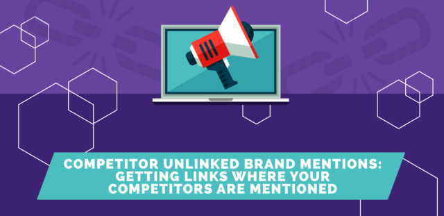 Unlinked Brand Mentions: Getting Links Where your Competitors are Mentioned